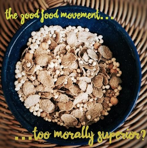 The good food movement - too morally superior?